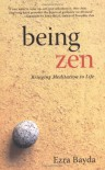 Being Zen: Bringing Meditation to Life - Ezra Bayda;Charlotte Joko Beck