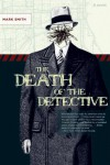 The Death of the Detective: A Novel - Mark  Smith