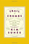 Trail of Crumbs: Hunger, Love, and the Search for Home - Kim Sunée