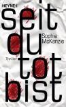 Seit du tot bist: Thriller - Sophie McKenzie