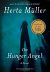 The Hunger Angel: A Novel - Herta Müller