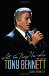 All the Things You Are: The Life of Tony Bennett - David Evanier