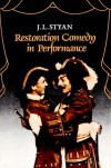 Restoration Comedy in Performance - J.L. Styan