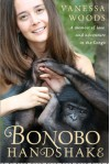 Bonobo Handshake: A Memoir of Love and Adventure in the Congo - Vanessa Woods
