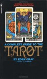 The Complete Guide to the Tarot - Eden Gray