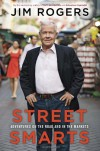 Street Smarts: Adventures on the Road and in the Markets - Jim Rogers
