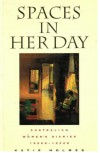 Spaces in Her Day: Australian Women's Diaries of the 1920s and 1930s - Katie Holmes