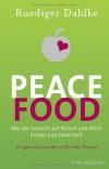 Peace Food: [Wie Der Verzicht Auf Fleisch Und Milch Körper Und Seele Heilt ; 30 Vegane Genussrezepte Von Dorothea Neumayr] - Rüdiger Dahlke