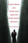 Lenin's Brain and Other Tales from the Secret Soviet Archives - Paul R. Gregory