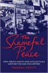 The Shameful Peace: How French Artists and Intellectuals Survived the Nazi Occupation - Frederic Spotts