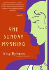 One Sunday Morning: A Novel - Amy Ephron
