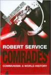 Comrades: Communism: A World History - Robert Service