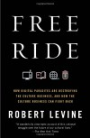 Free Ride: How Digital Parasites Are Destroying the Culture Business, and How the Culture Business Can Fight Back - Robert Levine