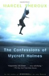The Confessions of Mycroft Holmes - Marcel Theroux
