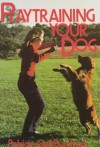 Playtraining Your Dog - Patricia Gail Burnham