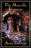 The Marcella Fragment - Anna LaForge