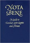 Nota Bene: A Guide to Familiar Latin Quotes and Phrases - Robin Langley Sommer