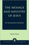 The Message and Ministry of Jesus: An Introductory Textbook - David A. Fiensy