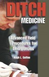 Ditch Medicine: Advanced Field Procedures For Emergencies - Hugh L. Coffee