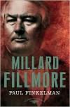 Millard Fillmore - Paul Finkelman, Arthur M. Schlesinger Jr., Sean Wilentz