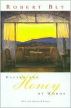 Eating the Honey of Words: New and Selected Poems - Robert Bly