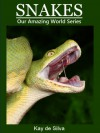 Snakes: Amazing Pictures & Fun Facts on Animals in Nature (Our Amazing World Series) - Kay de Silva