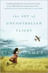The Art of Uncontrolled Flight: A Novel - Kim Ponders