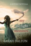 My Daylight Monsters - Sarah Dalton