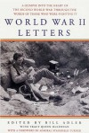 World War II Letters: A Glimpse into the Heart of the Second World War Through the Eyes of Those Who Were Fighting It - Bill Adler, Tracy Quinn McLennan