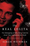 The Real Lolita: The Kidnapping of Sally Horner and the Novel that Scandalized the World - Sarah Weinman