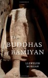 The Buddhas of Bamiyan (Wonders of the World) - Llewelyn Morgan
