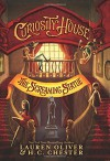 Curiosity House: The Screaming Statue - H. C. Chester, Lauren Oliver