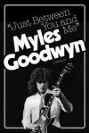 Just Between You And Me: A Memoir - Myles Goodwyn