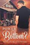 Power Bottom? - Rowan McAllister