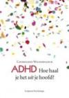 ADHD hoe haal je het uit je hoofd - Cathelijne Wildervanck
