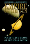 Empire of the Sun: Planets and Moons of the Solar System - John Gribbin, Simon Goodwin