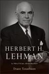Herbert H. Lehman: A Political Biography - Duane Tananbaum