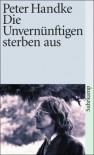 Die Unvernünftigen sterben aus (suhrkamp taschenbuch) - Peter Handke