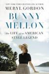 Bunny Mellon: The Life of an American Style Legend - Meryl Gordon