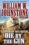 Die by the Gun (Chuckwagon Trail #2) - William W. Johnstone, J.A. Johnstone