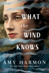 What the Wind Knows - Amy Harmon