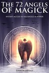 The 72 Angels of Magick: Instant Access to the Angels of Power - Damon Brand