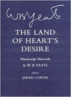 The Land of Heart's Desire: Manuscript Materials - Jared Curtis (Editor),  William Butler Yeats