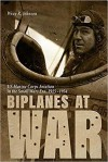 Biplanes at War: US Marine Corps Aviation in the Small Wars Era, 1915-1934 - Wray R. Johnson