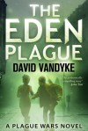 The Eden Plague - Book 0 (Plague Wars) - David Van Dyche