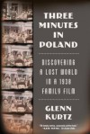 Three Minutes in Poland: Discovering a Lost World in a 1938 Family Film - Glenn Kurtz