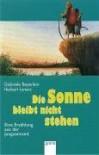 Die Sonne bleibt nicht stehen. Eine Erzählung aus der Jungsteinzeit. ( Ab 12 J.). - Gabriele Beyerlein