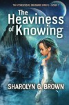 The Heaviness of Knowing (The Conscious Dreamer Series) (Volume 1) - Sharolyn G. Brown