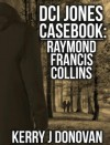 The DCI Jones Casebook: Raymond Francis Collins - Kerry J. Donovan