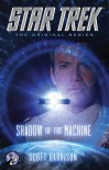 Star Trek: The Original Series: Shadow of the Machine - Scott Harrison
